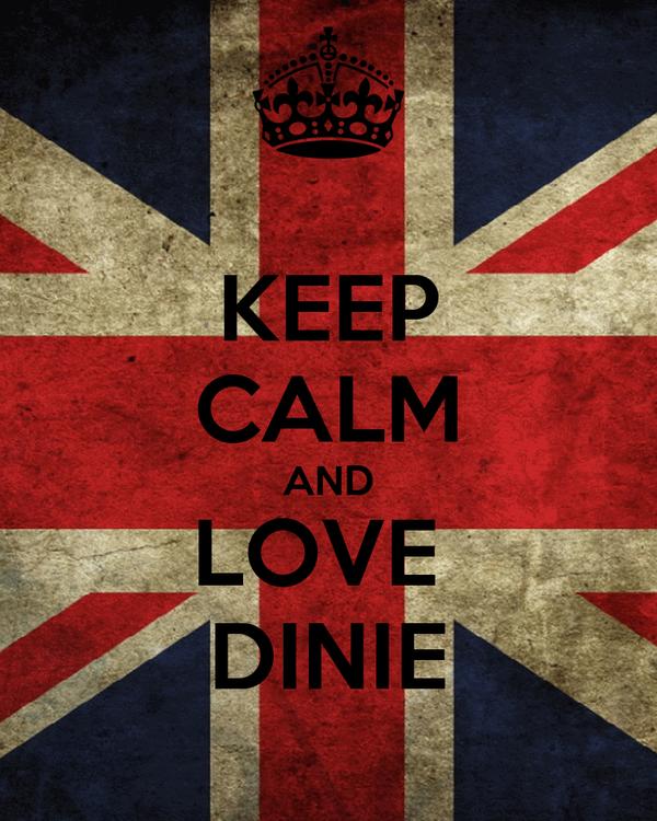 KEEP CALM AND LOVE  DINIE