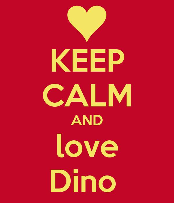 KEEP CALM AND love Dino