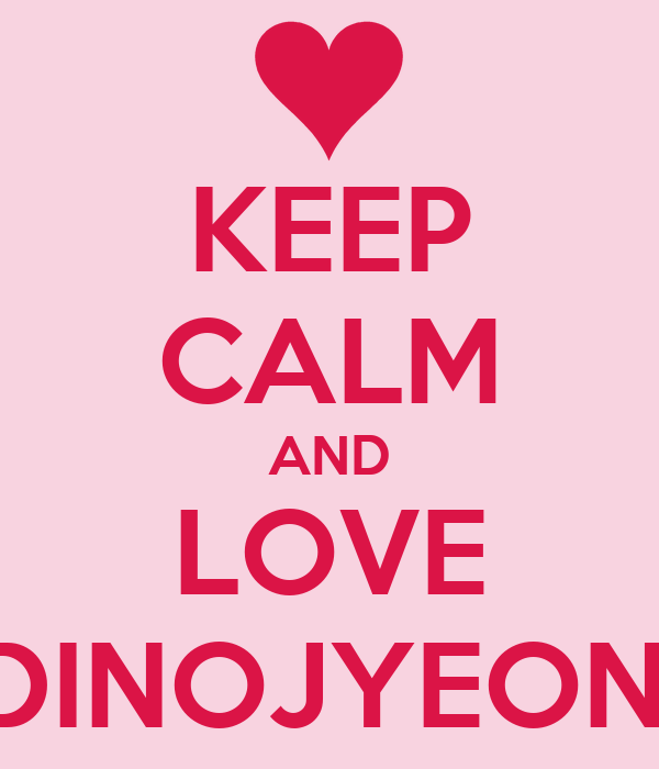 KEEP CALM AND LOVE DINOJYEON!