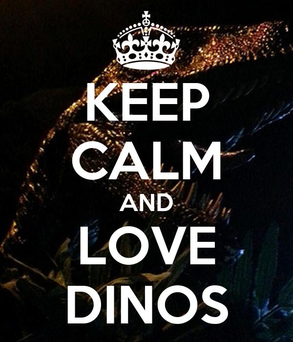 KEEP CALM AND LOVE DINOS