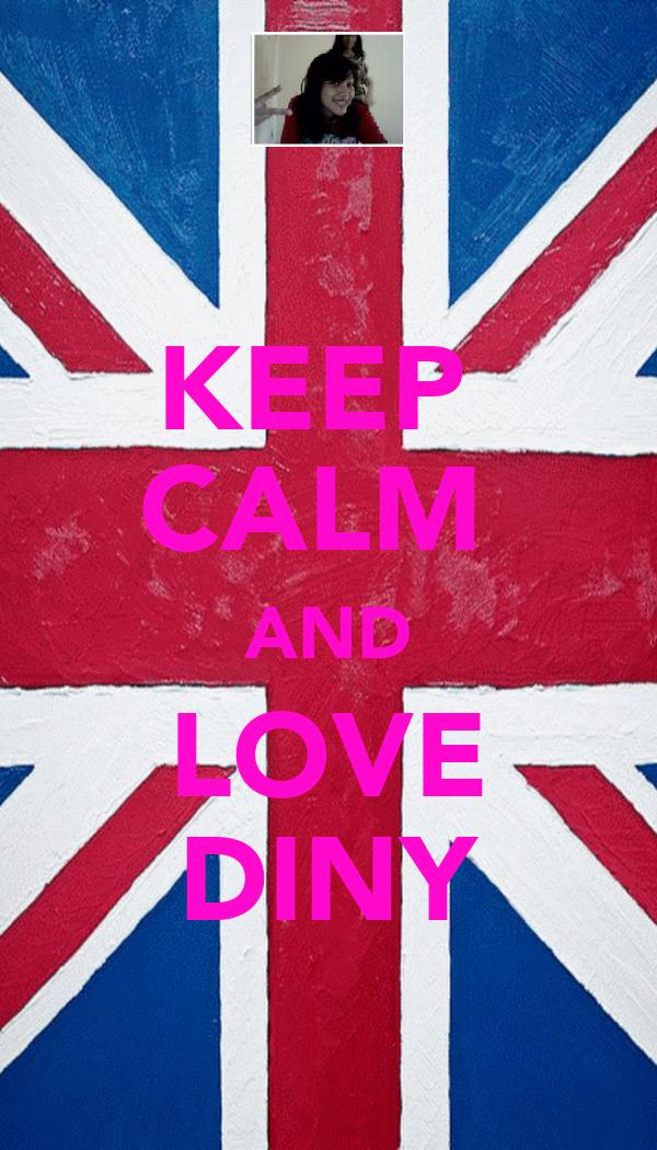KEEP  CALM  AND LOVE DINY