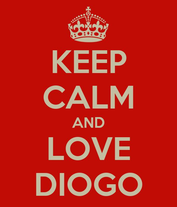 KEEP CALM AND LOVE DIOGO
