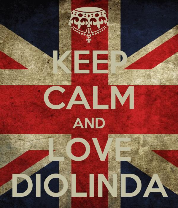 KEEP CALM AND LOVE DIOLINDA