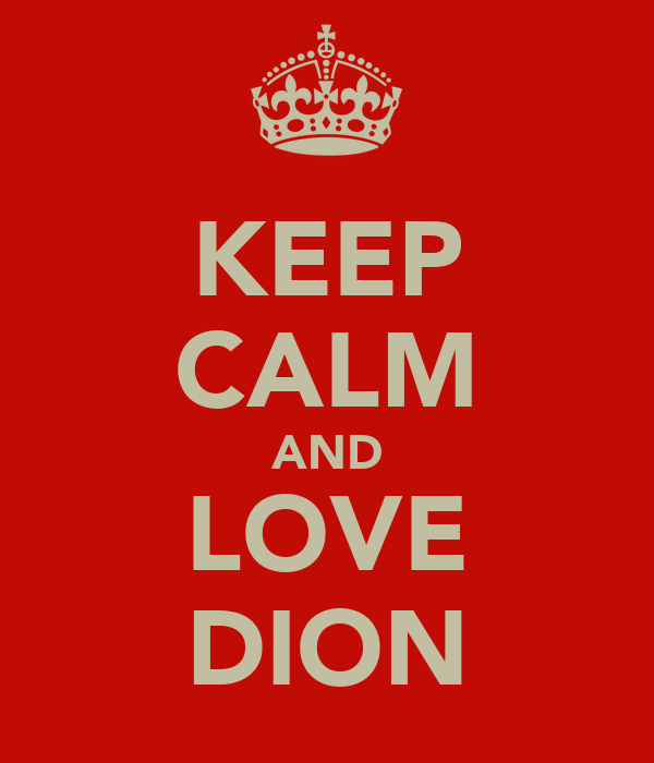 KEEP CALM AND LOVE DION