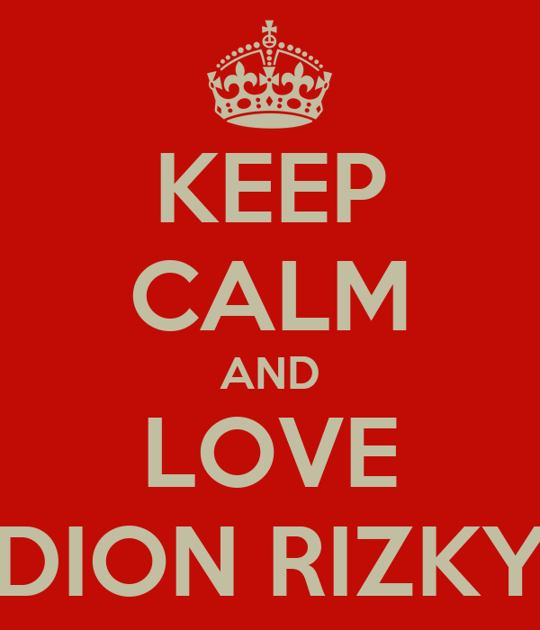 KEEP CALM AND LOVE DION RIZKY