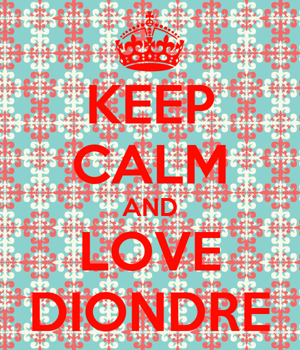 KEEP CALM AND LOVE DIONDRE