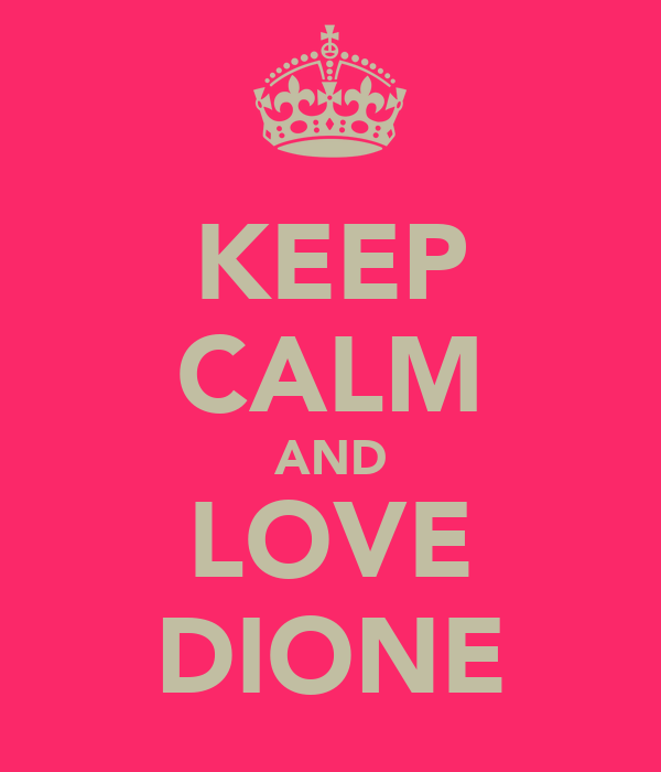 KEEP CALM AND LOVE DIONE