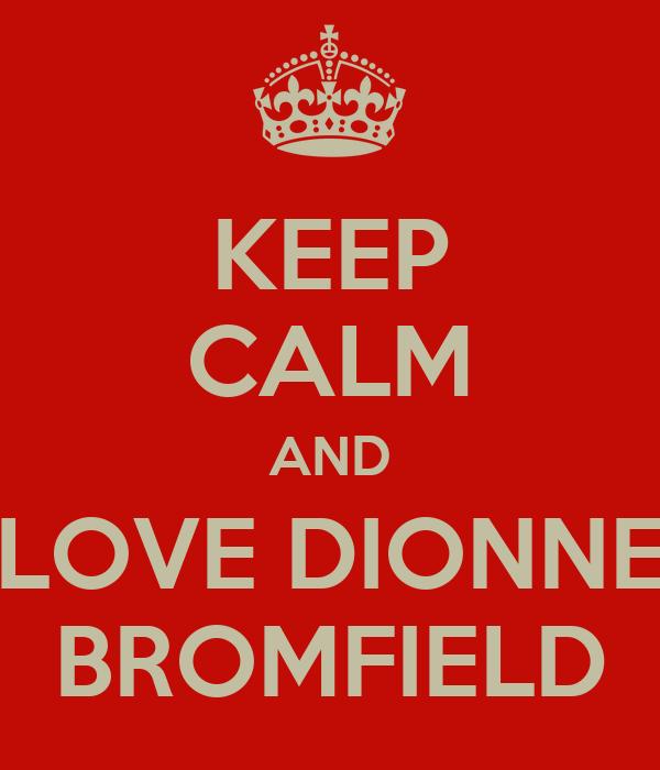 KEEP CALM AND LOVE DIONNE BROMFIELD
