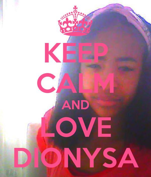 KEEP CALM AND LOVE DIONYSA