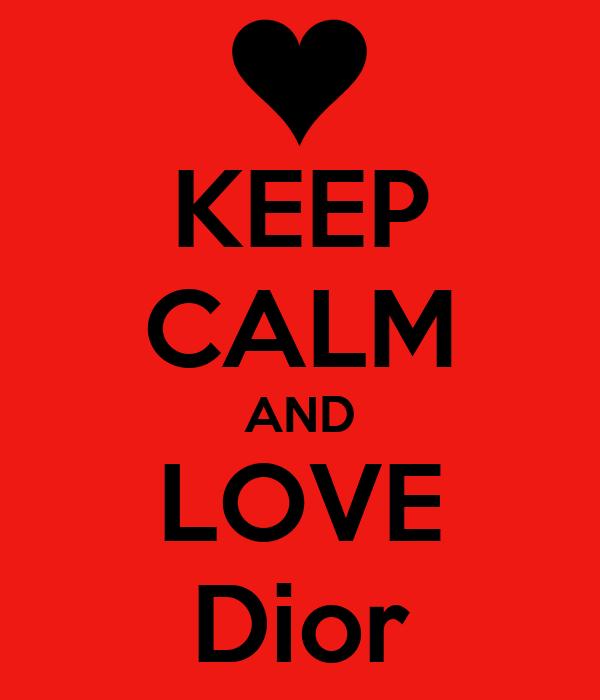 KEEP CALM AND LOVE Dior