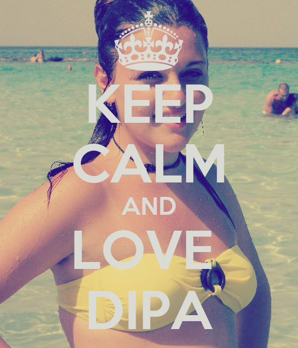 KEEP CALM AND LOVE  DIPA