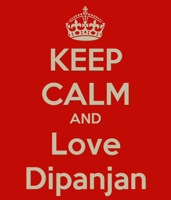 KEEP CALM AND Love Dipanjan
