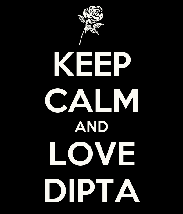 KEEP CALM AND LOVE DIPTA