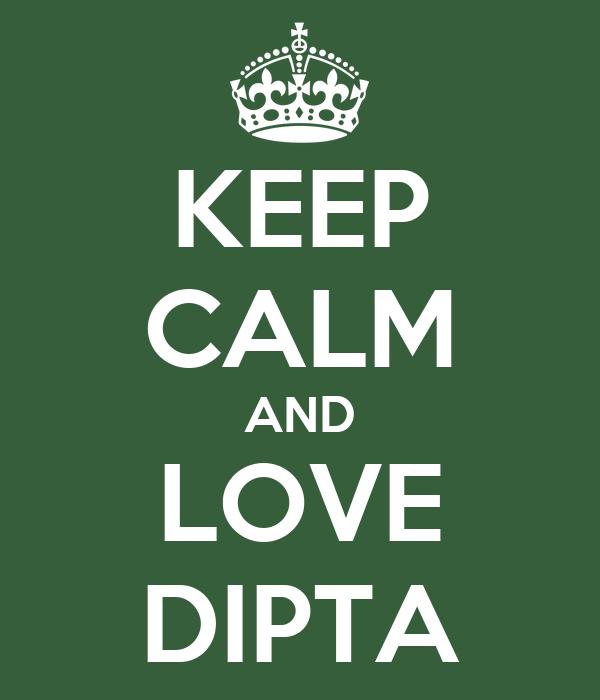 KEEP CALM AND LOVE DIPTA