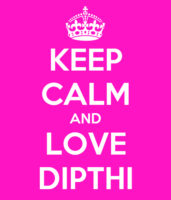KEEP CALM AND LOVE DIPTHI