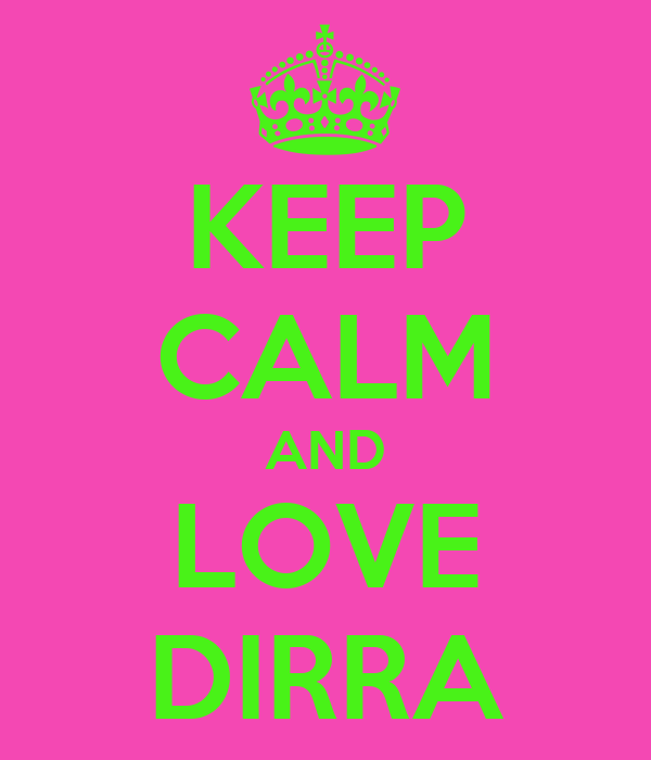 KEEP CALM AND LOVE DIRRA