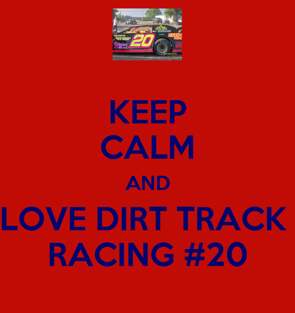 KEEP CALM AND LOVE DIRT TRACK  RACING #20