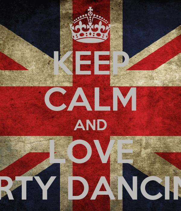 KEEP CALM AND LOVE DIRTY DANCING