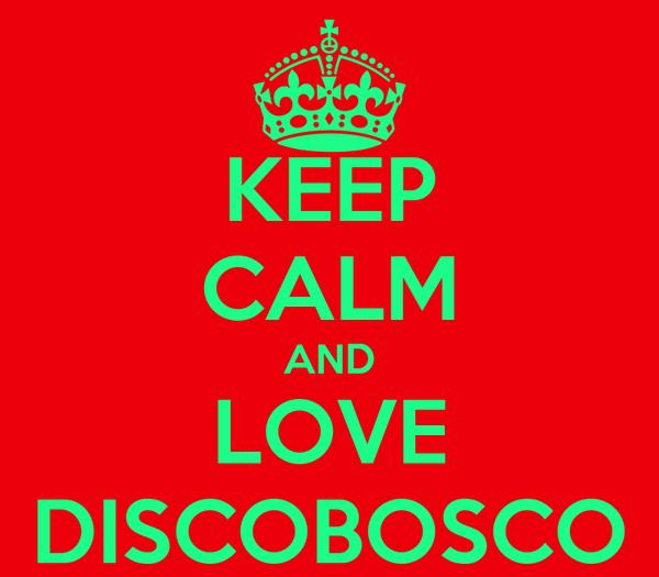 KEEP CALM AND LOVE DISCOBOSCO