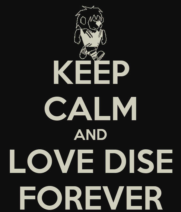 KEEP CALM AND LOVE DISE FOREVER