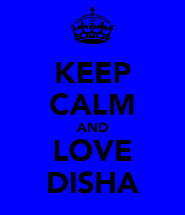 KEEP CALM AND LOVE DISHA