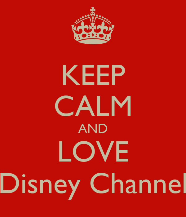 KEEP CALM AND LOVE Disney Channel