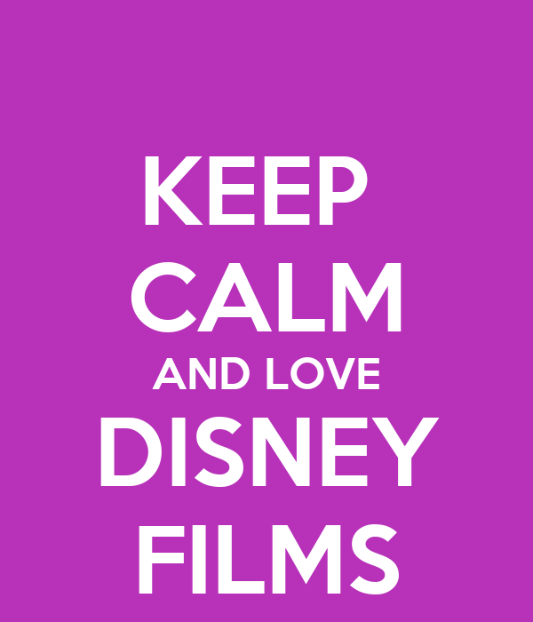 KEEP  CALM AND LOVE DISNEY FILMS