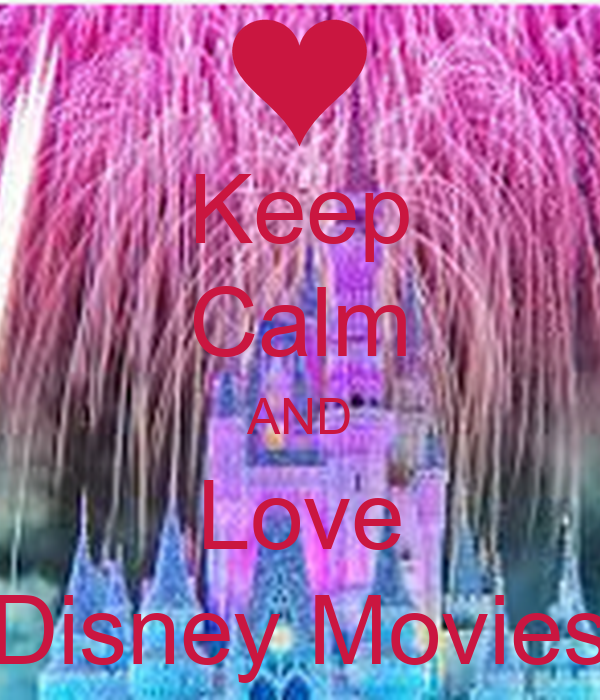Keep Calm AND Love Disney Movies