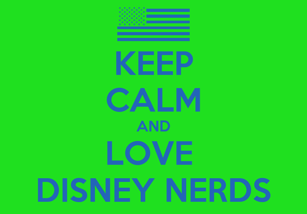 KEEP CALM AND LOVE  DISNEY NERDS