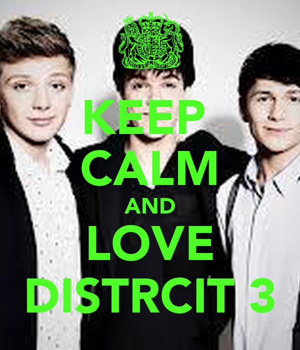 KEEP  CALM AND LOVE DISTRCIT 3