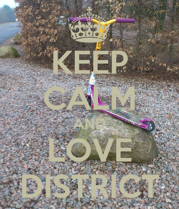 KEEP CALM AND LOVE DISTRICT