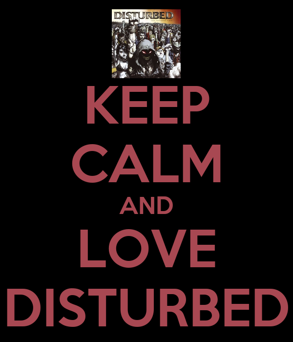 KEEP CALM AND LOVE DISTURBED