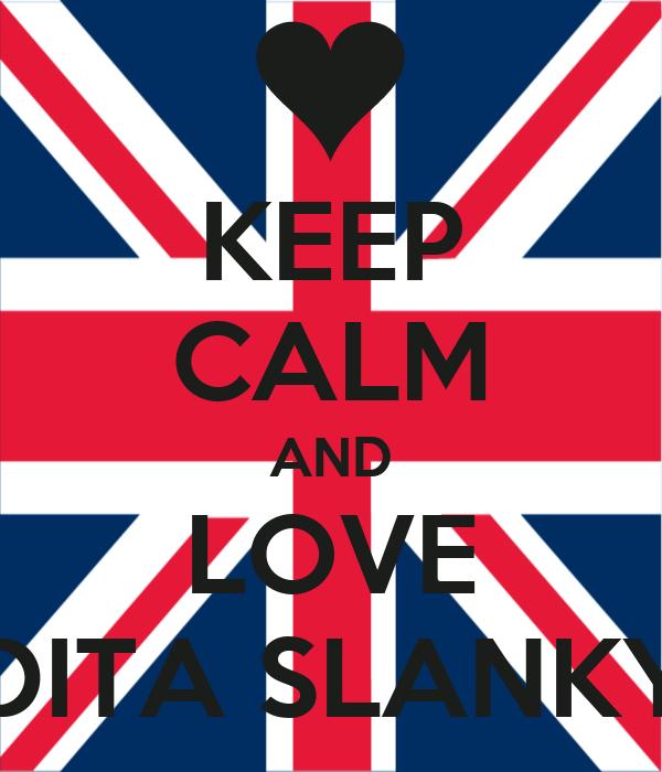 KEEP CALM AND LOVE DITA SLANKY