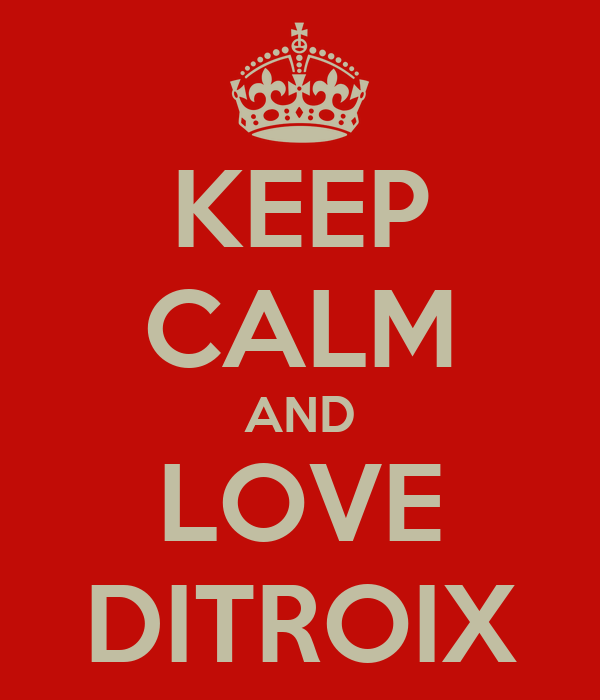KEEP CALM AND LOVE DITROIX