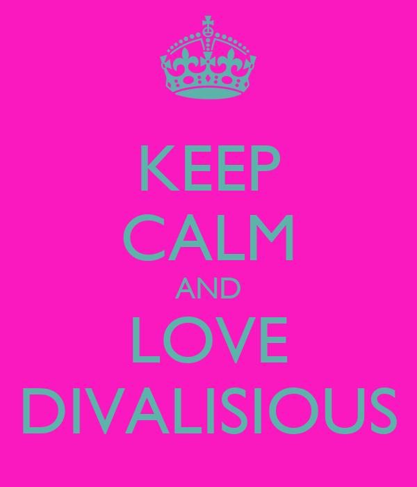 KEEP CALM AND LOVE DIVALISIOUS