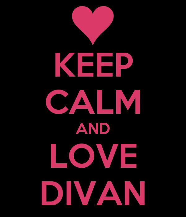 KEEP CALM AND LOVE DIVAN