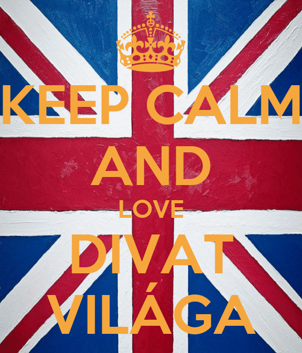KEEP CALM AND LOVE DIVAT VILÁGA