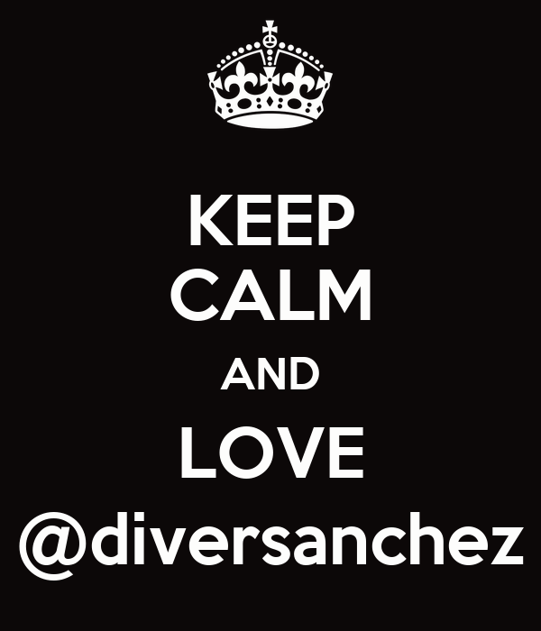 KEEP CALM AND LOVE @diversanchez