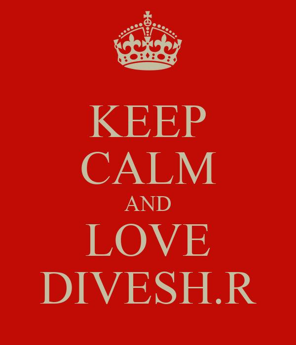 KEEP CALM AND LOVE DIVESH.R