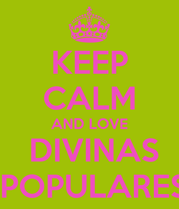 KEEP CALM AND LOVE  DIVINAS  POPULARES