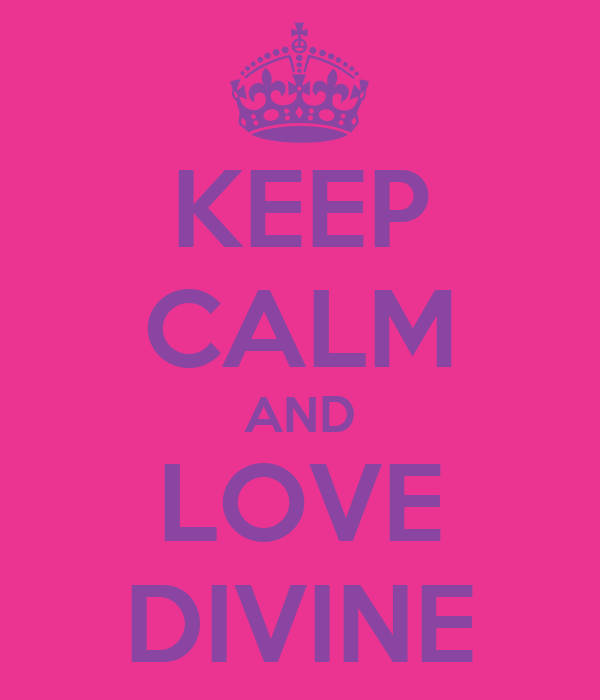 KEEP CALM AND LOVE DIVINE