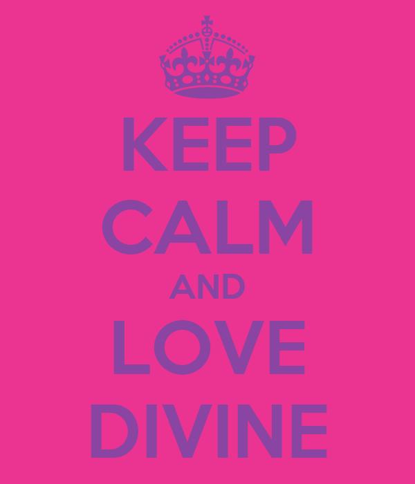 KEEP CALM AND LOVE DIVINE