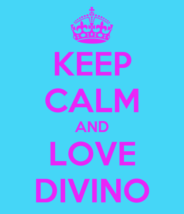 KEEP CALM AND LOVE DIVINO