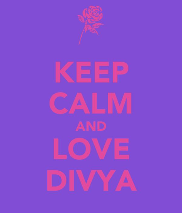KEEP CALM AND LOVE DIVYA