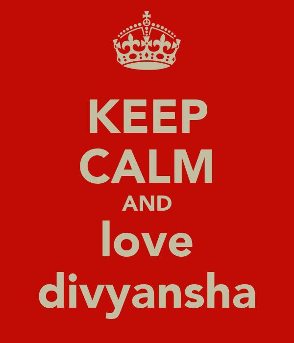 KEEP CALM AND love divyansha