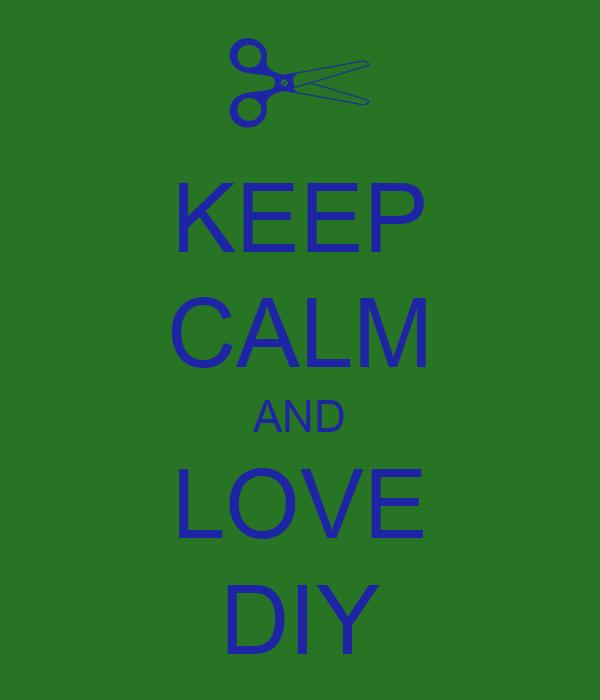 KEEP CALM AND LOVE DIY