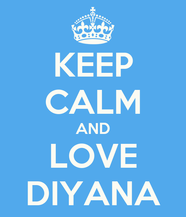 KEEP CALM AND LOVE DIYANA