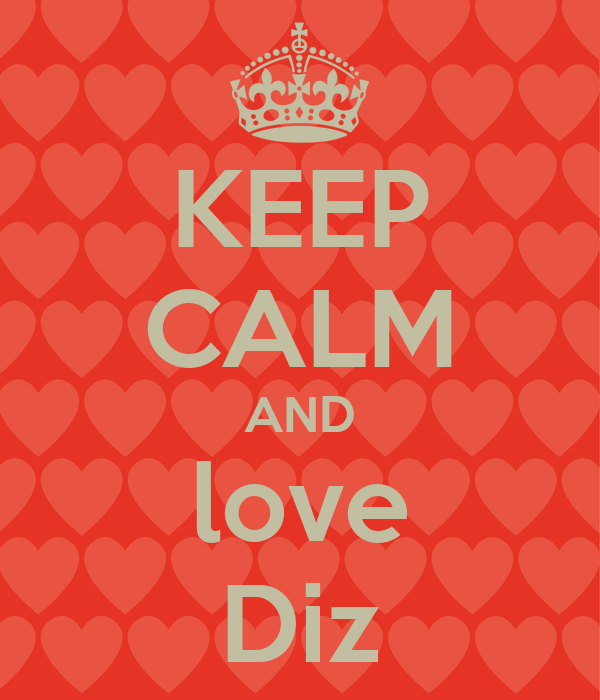 KEEP CALM AND love Diz