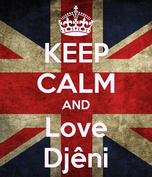 KEEP CALM AND Love Djêni