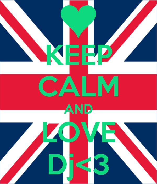 KEEP CALM AND LOVE Dj<3